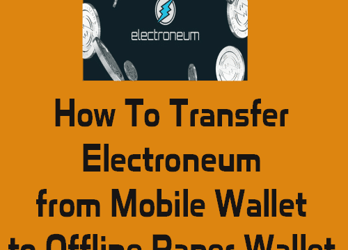 How To Transfer Electroneum ETN from Mobile Wallet to Offline Paper Wallet