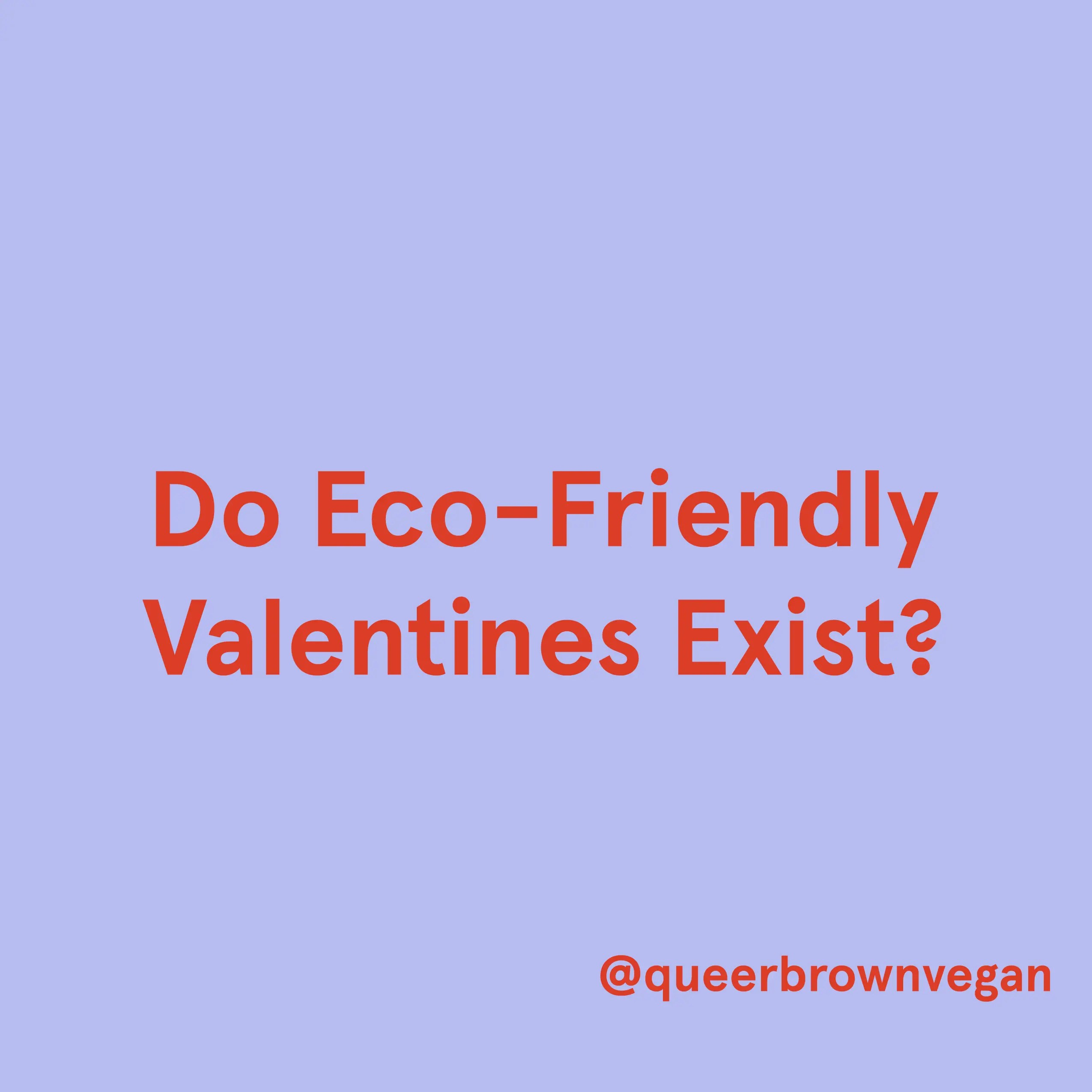 Do Eco-Friendly Valentine's Exist?
