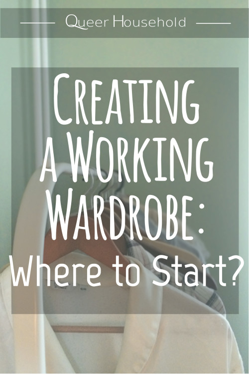 Working Wardrobe: Where to Start? - Queer Household