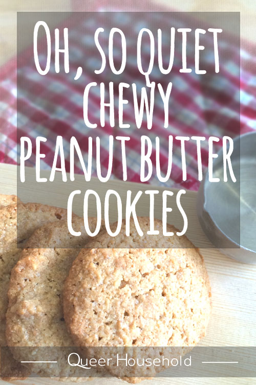 Oh, so quiet chewy peanut butter cookies - Queer Household