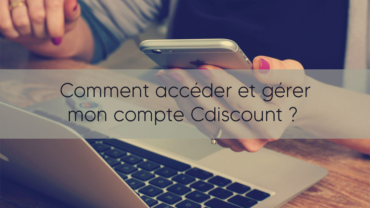 Comment accéder et gérer mon compte Cdiscount ?
