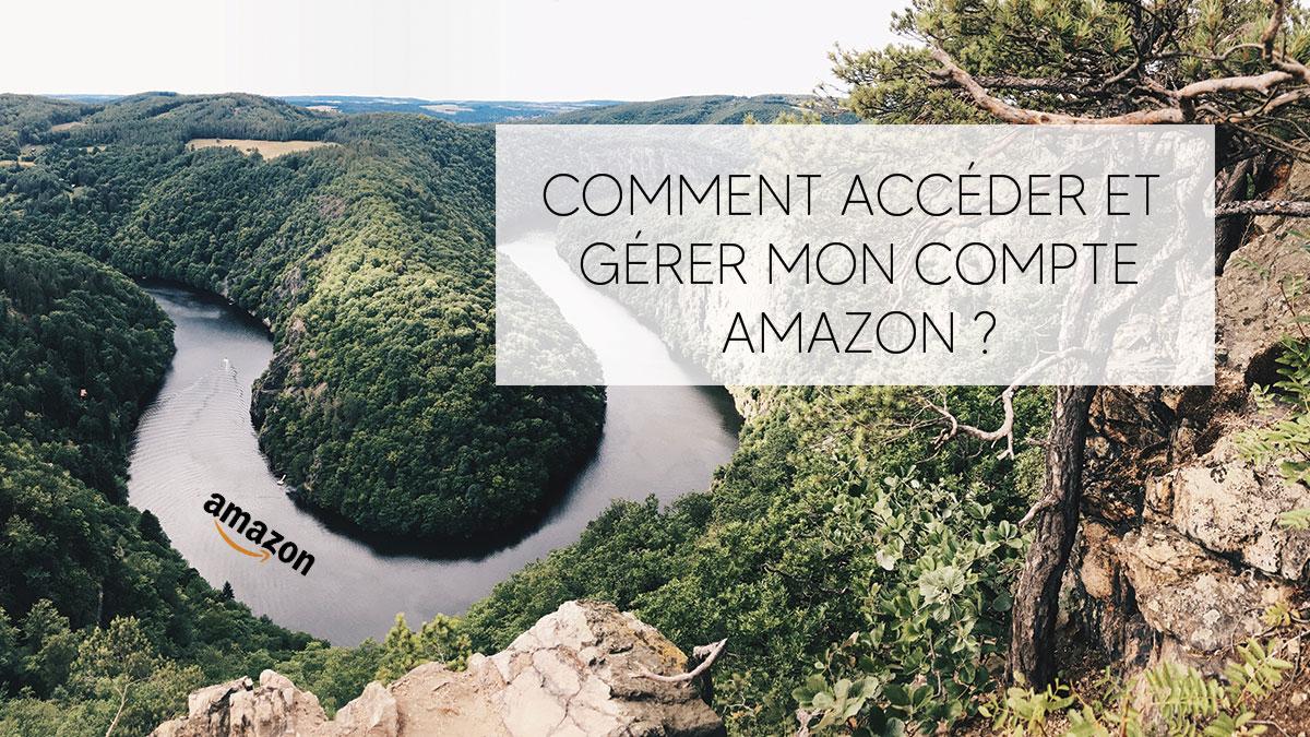 Comment accéder et gérer mon compte Amazon ?