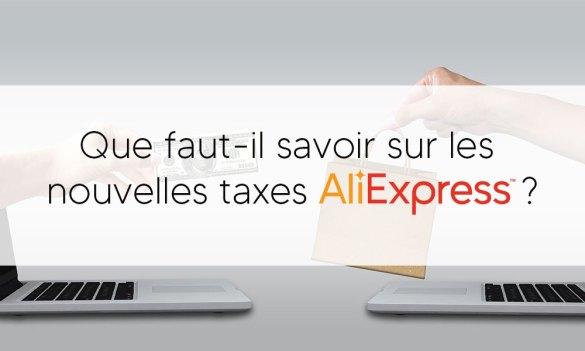 Savoir sur les nouvelles taxes Aliexpress