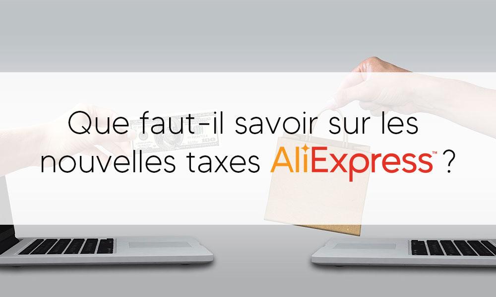 Que faut-il savoir sur les nouvelles taxes Aliexpress ? (2021)