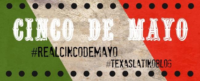 REAL Cinco de Mayo Texas Latino Blog