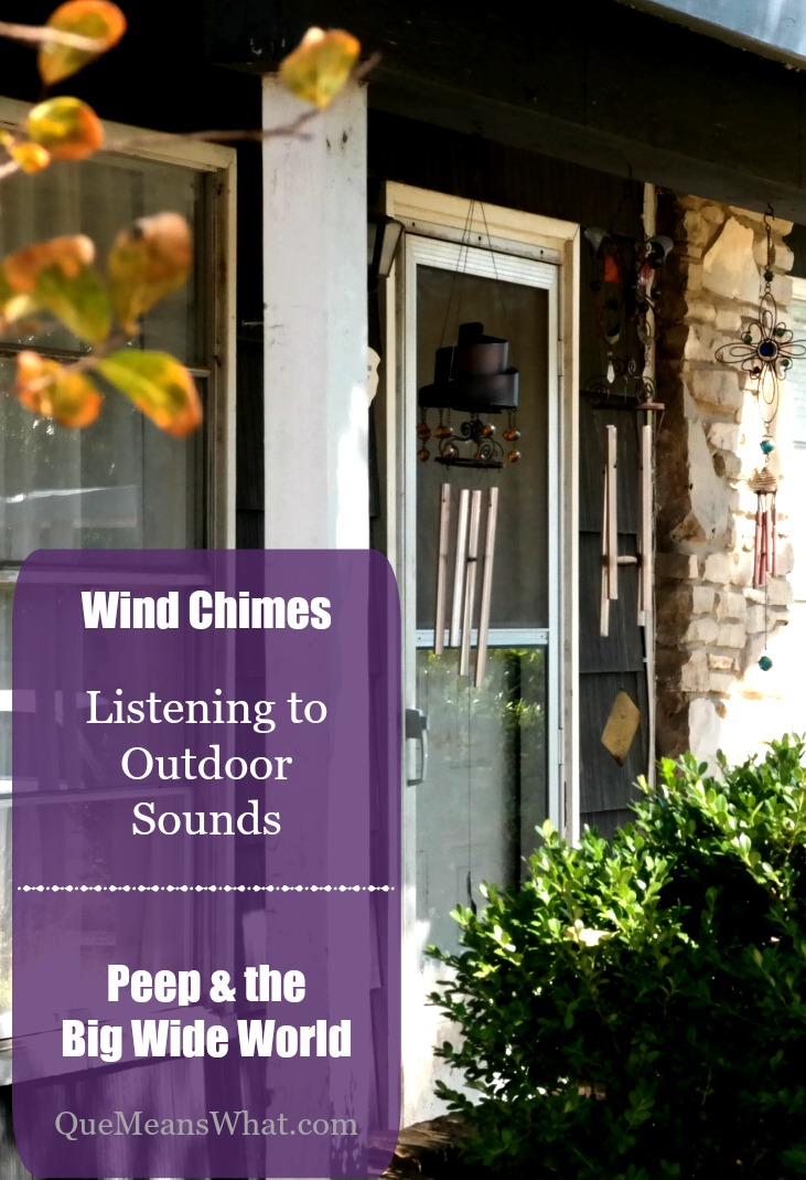 Wind Chimes Listening to Outdoor Sounds - Peep the Big Wide World QueMeansWhat.com