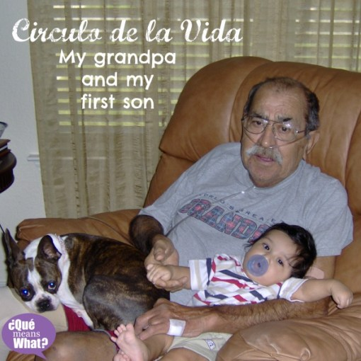 Circulo de la Vida Grandpa and my son QueMeansWhat.com