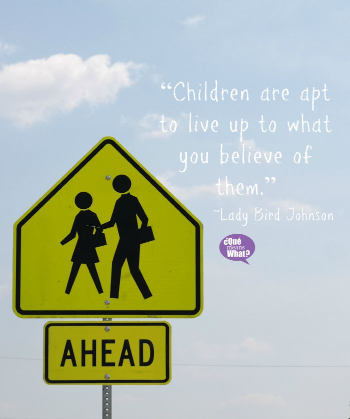 Children are apt to live up to what you believe of them. LBJ QueMeanswhat.com