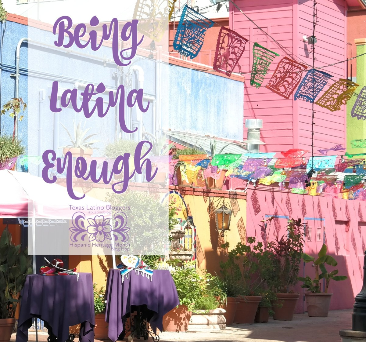 Being Latina Enough - And Every Brown Girl's Anthem #AsiSoyYo #TXLatinoBlog
