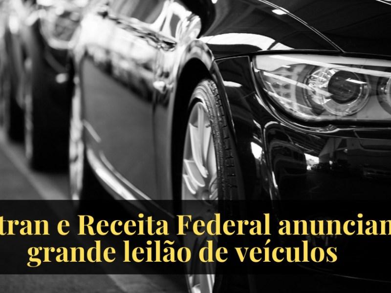 Detran e Receita Federal anunciam grande leilão de veículos