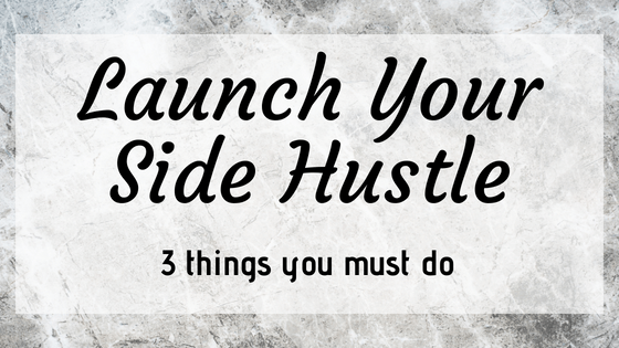 3 Things To Do Before Launching Your Side Hustle