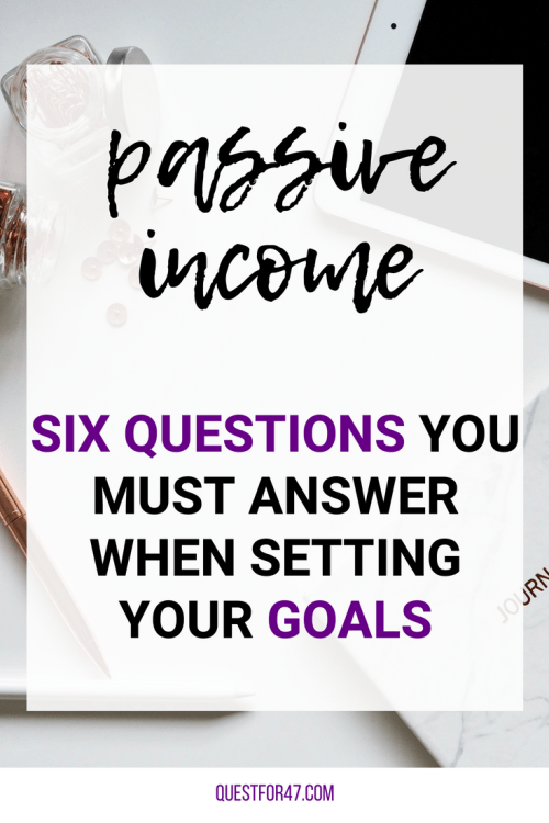 6 Questions To Answer For Your Passive Income Goals on Quest for $47