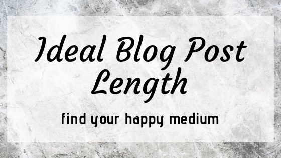Ideal Blog Post Length – Find Your Happy Medium