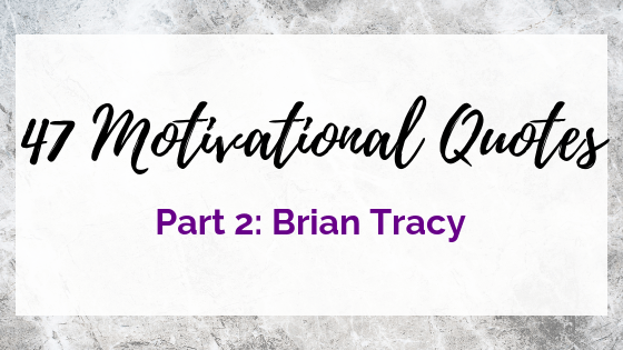 47 Quotes For The Badass Entrepreneur Part 2: Brian Tracy
