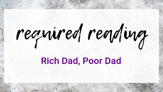 Required Reading: Rich Dad, Poor Dad by Robert Kiyosaki