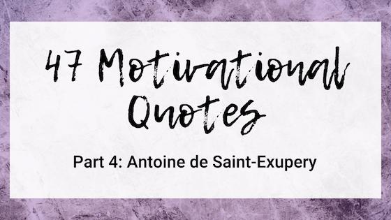 47 Quotes For The Badass Entrepreneur: Antoine de Saint-Exupéry