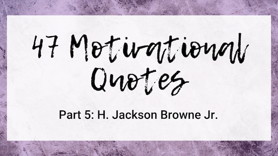 47 Motivational Quotes on Quest for $47 - H Jackson Browne Jr