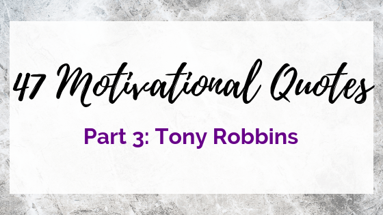 47 Quotes For The Badass Entrepreneur Part 3: Tony Robbins