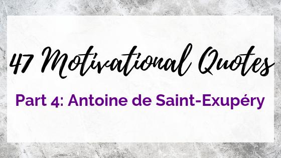 47 Quotes For The Badass Entrepreneur Part 4: Antoine de Saint-Exupéry