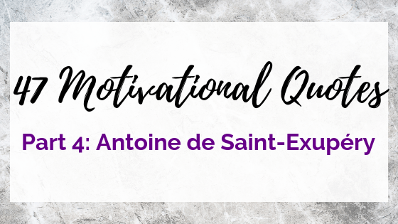 47 Quotes For The Badass Entrepreneur Part 4: Antoine de Saint-Exupéry