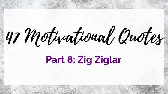Motivation from Zig Ziglar on Quest for $47