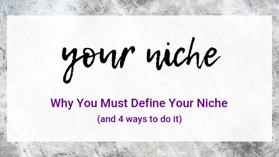 The Simple Reason You Must Define Your Niche (And 4 Ways To Do It)