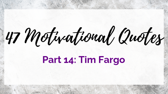 47 Quotes For The Badass Entrepreneur Part 14: Tim Fargo
