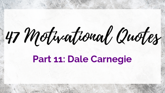 47 Quotes For The Badass Entrepreneur Part 11: Dale Carnegie