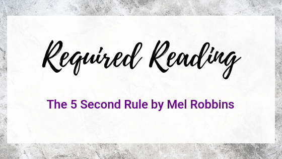 Required Reading: The 5 Second Rule by Mel Robbins