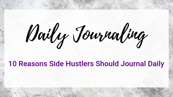 10 Reasons Side Hustlers Should Journal Daily