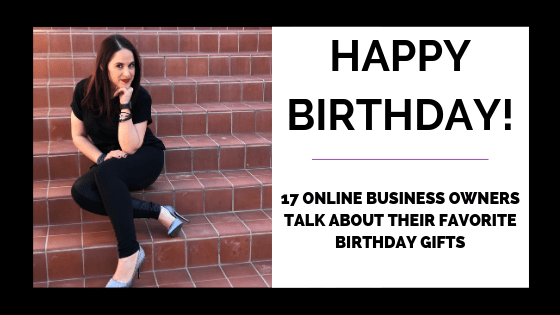 17 Online Business Owners Talk About Their Favorite Birthday Gifts