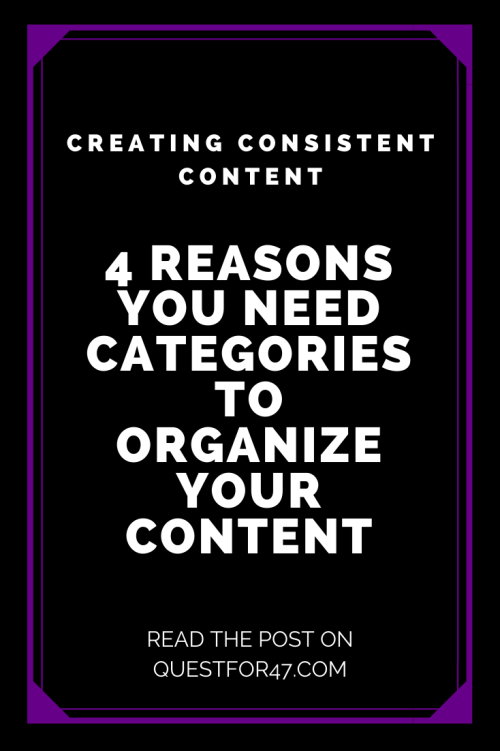 4 Reasons You Need Categories To Organize Your Content on Quest for $47 Pinterest
