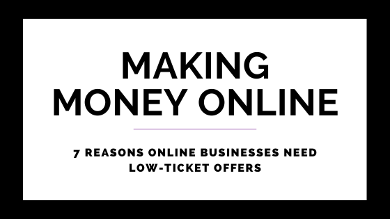 7 Reasons Online Businesses Need Low-Ticket Offers