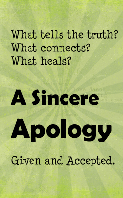 Sincere apologies tell the truth, connect and heal.