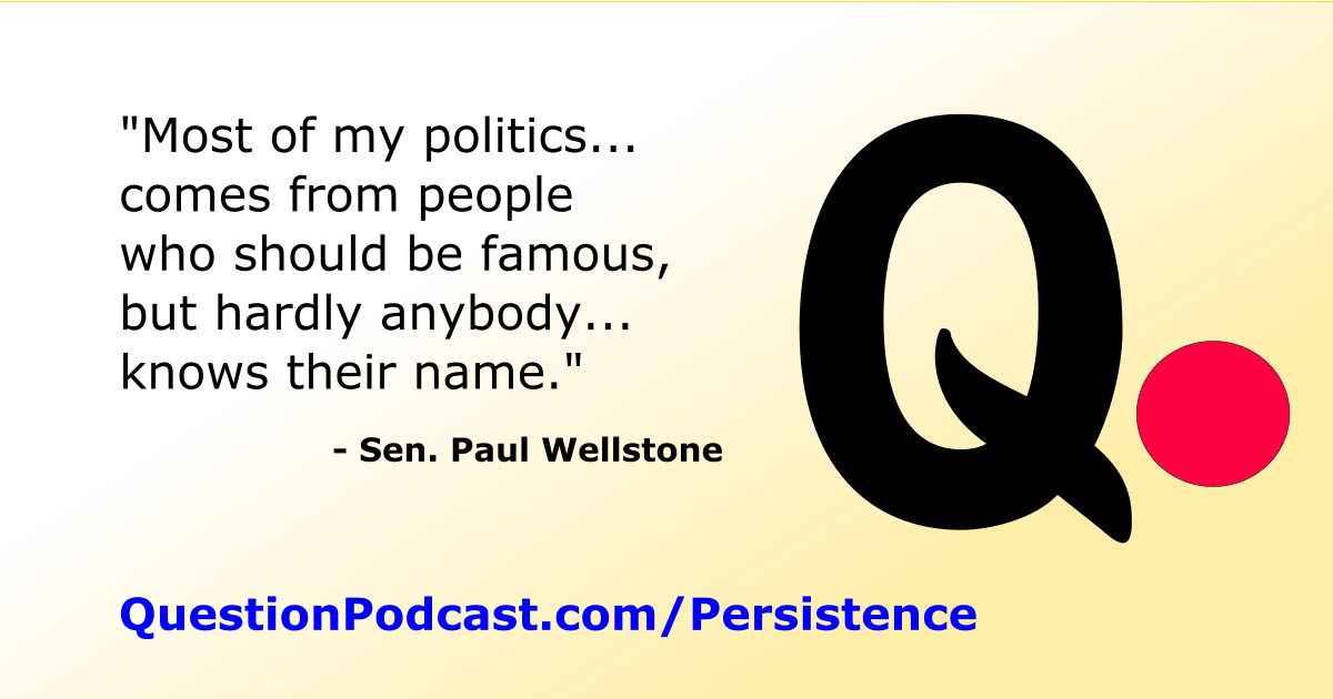 "Paul Wellstone Quote: ""Most of my politics comes from people who should be famous but hardly anybody knows their name."""