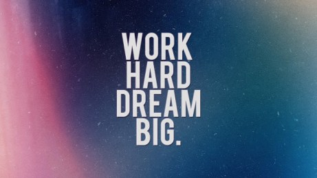 Work Hard, Dream Big