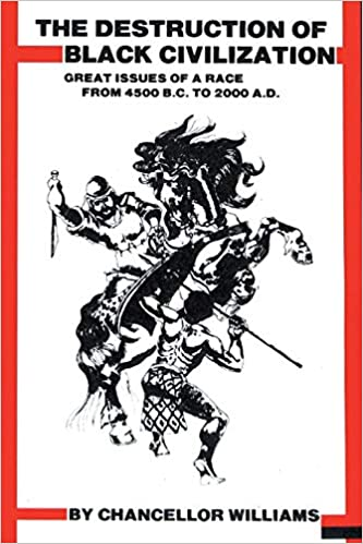 The Destruction of Black Civilization by Chancellor Williams
