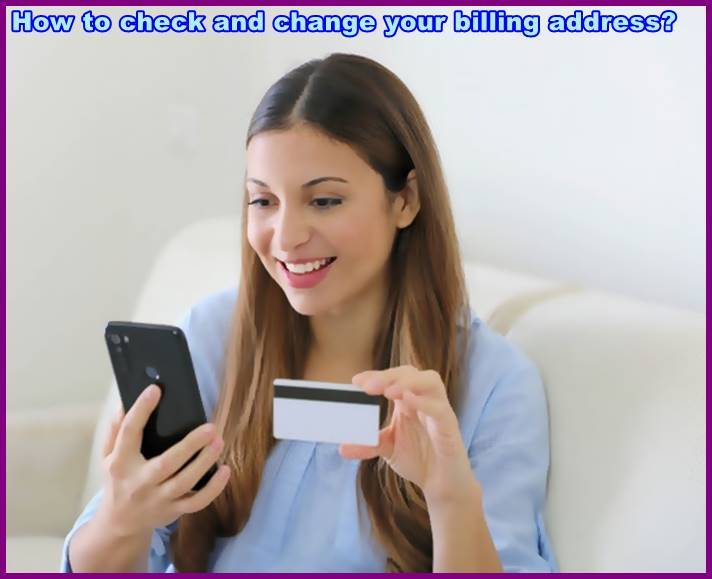 How to check and change your billing address