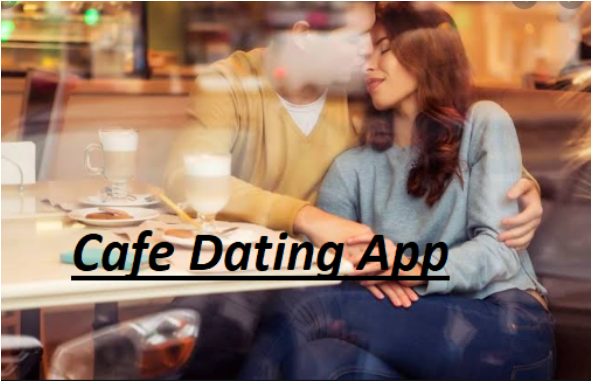 Cafe Dating App – Download and Install Cafe App on Your Android and iOS Device