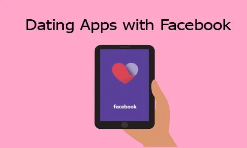 Dating Apps with Facebook – Is There a Facebook Dating App   How to Find Facebook Dating App