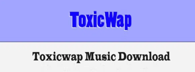 Toxicwap Music Download – Download Music Videos