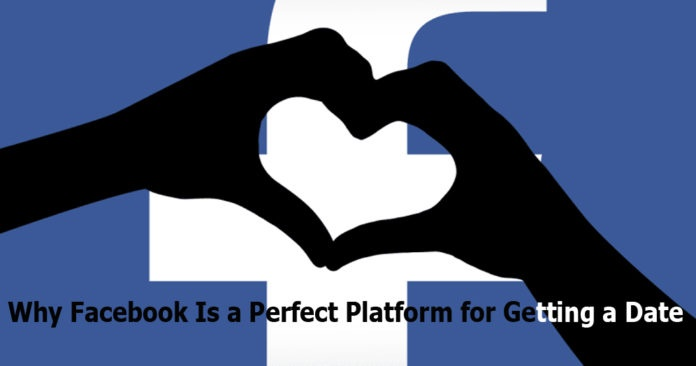 Why Facebook Is a Perfect Platform for Getting a Date – Facebook Dating