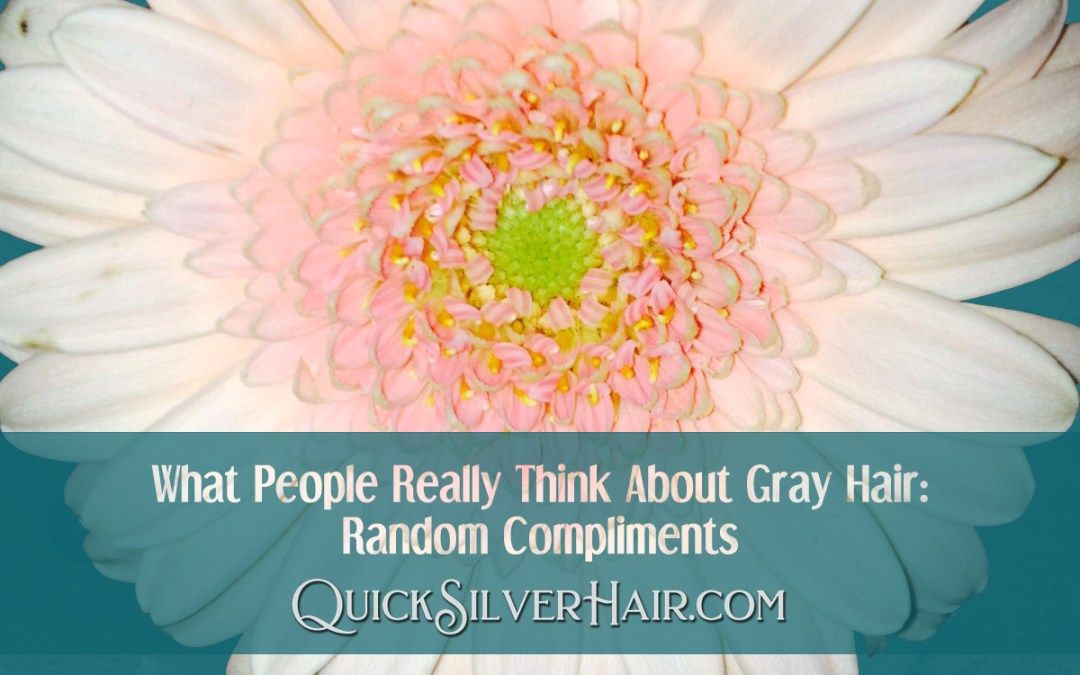 What People Really Think About Gray Hair: Random Compliments