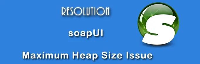 How To Fix soapUI JVM Maximum Heap Size (-Xmx) Error
