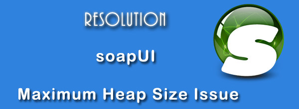 soapUI-JVM-Maximum-Heap-Size-Issue-[Resolution]