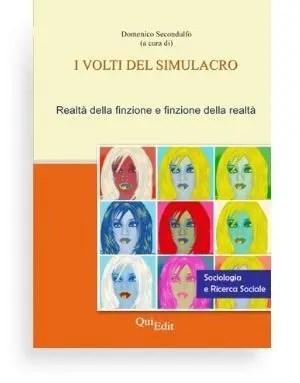 I volti del simulacro di Domenico Secondulfo - Il volume si pone l'obiettivo di fare il punto sul concetto di simulacro, ne analizza le componenti semantiche e la funzione all'interno della transizione post-moderna, attraversandone l'utilizzo in diversi campi di azione sociale.