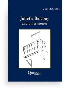 Juliet's balcony and other stories by Lisa Albertini - Discover old city Verona in this collection of short stories.