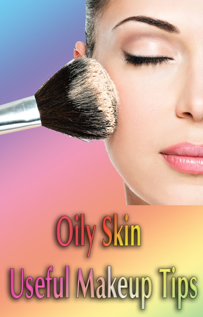 Oily Skin – Useful Makeup Tips