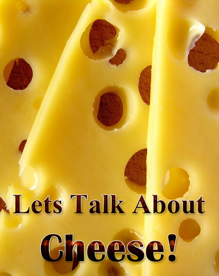 Lets Talk About Cheese!
