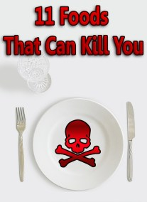 11 Foods That Can Kill You